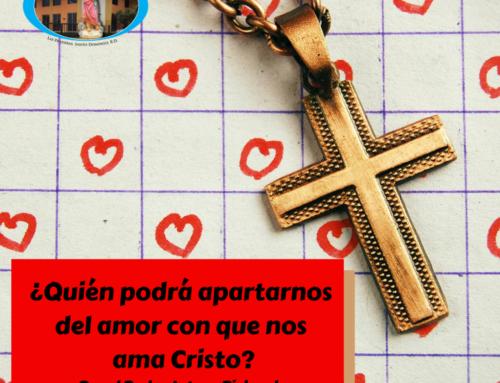 ¿Quién podrá apartarnos del amor con que nos ama Cristo?
